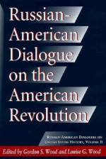 Russian-American Dialogue on the American Revolution - Gordon S. Wood