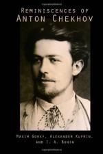 Reminiscences of Anton Chekhov - Maxim Gorky, Alexander Kuprin, I. A. Bunin
