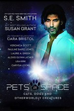 Pets in Space: Cats, Dogs, and Other Worldly Creatures - S.E. Smith, Susan Grant, Cara Bristol, Veronica Scott, Pauline Baird Jones, Laurie A. Green, Alexis Glynn Latner, Lea Kirk, Carysa Locke