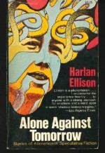 Alone Against Tomorrow: Stories of Alienation in Speculative Fiction - Harlan Ellison