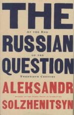 The Russian Question at the End of the Twentieth Century: Toward the End of the Twentieth Century - Aleksandr Solzhenitsyn, Yermolai Solzhenitsyn