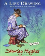 A Life Drawing: Recollections of an Illustrator - Shirley Hughes