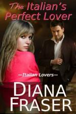 The Italian's Perfect Lover (An Italian Lovers Book) - Diana Fraser