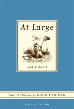 At Large and at Small: Familiar Essays - Anne Fadiman
