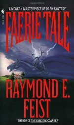 Faerie Tale: A Novel of Terror and Fantasy - Raymond E. Feist