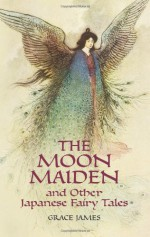 The Moon Maiden and Other Japanese Fairy Tales - Grace James, Warwick Goble