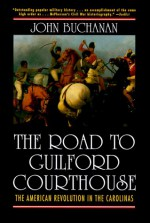 The Road to Guilford Courthouse: The American Revolution in the Carolinas - John Buchanan