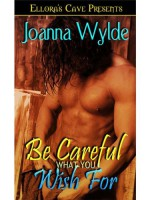 Be Careful What You Wish For - Joanna Wylde