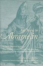 The Book of Abramelin: A New Translation - Abraham Von Worms, George Dehn, Steven Guth, Lon Milo DuQuette