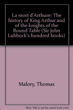 La mort d'Arthure: The history of King Arthur and of the knights of the Round Table (Sir John Lubbock's hundred books) - Thomas Malory
