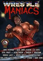 Wrestle Maniacs - Duncan P. Bradshaw, Jeff Strand, Werner Leins, Eryk Pruitt, Jason Parent, Gabino Iglesias, Adam Howe, David James Keaton, James R. Newman, Katherine Kurtz