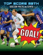 Goal!: Soccer Facts and Stats (Top Score Math) - Mark Woods, Ruth Owen