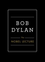 The Nobel Lecture - Bob Dylan