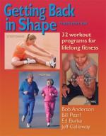 Getting Back in Shape: 32 Workout Programs for Lifelong Fitness - Bob Anderson, Edmund R. Burke, Bill Pearl, Ed Burke, Jeff Galloway, Jean Anderson