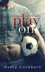 Play On: A Glasgow Lads Novella - Avery Cockburn