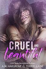 Cruel and Beautiful - A.M. Hargrove, Terri E. Laine
