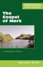 The Gospel of Mark - Hamilton Smith