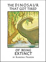 The Dinosaur That Got Tired Of Being Extinct - Ramona Fradon