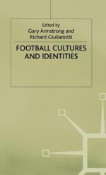 Football Cultures And Identities - Gary Armstrong, Richard Giulianotti