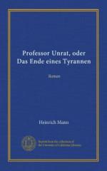 Professor Unrat, oder Das Ende eines Tyrannen: Roman (German Edition) - Heinrich Mann