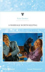 Mills & Boon : A Marriage Worth Keeping - Kate Denton