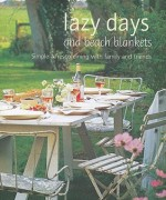 Lazy Days and Beach Blankets: Simple Alfresco Dining With Family and Friends - Ryland Peters & Small