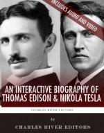 An Interactive Biography of Thomas Edison and Nikola Tesla - Charles River Editors