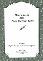 Robin Hood and Other Outlaw Tales (TEAMS Middle English Texts, Kalamazoo) - Stephen Knight, Thomas Ohlgren, Thomas E. Kelly, Russell A. Peck, Michael Swanton, Paul Whitfield White, Consortium for the Teaching of the Middle Ages Staff