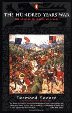 The Hundred Years War: The English in France 1337-1453 - Desmond Seward