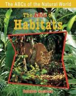 The Abcs of Habitats (Abcs of the Natural World) - Bobbie Kalman