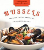 Mussels: Preparing, Cooking and Enjoying a Sensational Seafood - Chef Alain Boss?, Linda Duncan