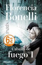 Caballo de fuego 01. París - Florencia Bonelli