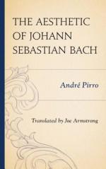 The Aesthetic of Johann Sebastian Bach - Andre Pirro, Joe Armstrong