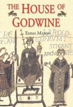 The House of Godwine: The History of a Dynasty - Emma Mason
