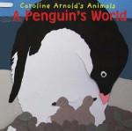 A Penguin's World (Caroline Arnold's Animals) (Caroline Arnold's Animals) - Caroline Arnold
