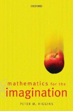 Mathematics for the Imagination - Peter M Higgins