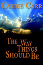 The Way Things Should Be - Carrie Carr