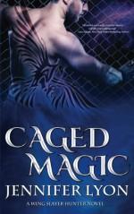 Caged Magic (Wing Slayer Hunter) (Volume 5) - Jennifer Lyon