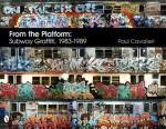 From the Platform: Subway Graffiti, 1983-1989 - Paul Cavalieri