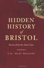 "Hidden History of Bristol:: Stories from the State Line - V.N. "", Bud"", Phillips"
