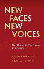 New Faces, New Voices: The Hispanic Electorate in America - Marisa A. Abrajano, R. Michael Alvarez