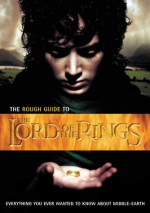 The Rough Guide to the Lord of the Rings: Everything You Ever Wanted to Know about Middle-Earth - Rough Guides, Paul Simpson, Helen Rodiss, Michaela Bushell