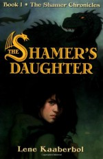The Shamer's Daughter - Lene Kaaberbøl