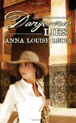 Dangerous Lies - Anna Louise Lucia