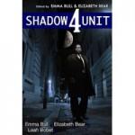 Shadow Unit 4 - Emma Bull, Elizabeth Bear, Leah Bobet, Kyle Cassidy