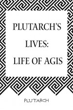 Plutarch's Lives: Life of Agis - Plutarch