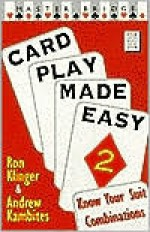 Card Play Made Easy 2: Know Your Suit Combinations - Ron Klinger, Andrew Kambites