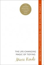 The Life-Changing Magic of Tidying: A simple, effective way to banish clutter forever - Marie Kondō