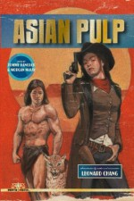 Asian Pulp - William F. Wu, Gary Phillips, Dale Furutani, Don Lee, Naomi Hirahara, Mark Finn, Alan J. Porter, Kimberly Richardson, David C. Smith, Leonard Chang, Percival Constantine, Henry Chang, Louise Herring-Jones, Gigi Pandian, Steph Cha, Calvin McMillin