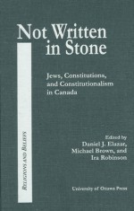 Not Written in Stone: Jews, Constitutions, and Constitutionalism in Canada - Daniel J. Elazar, Michael Brown, Ira Robinson